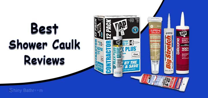 11 Best Caulk for Shower Surround and Bathtub: (in 2019)